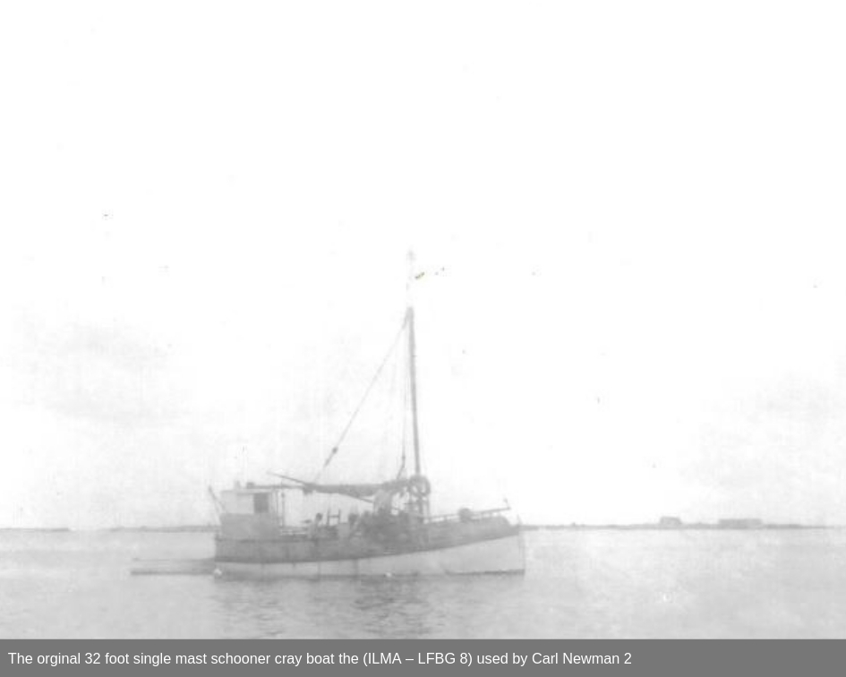 The orginal 32 foot single mast schooner cray boat the (ILMA – LFBG 8) used by Carl Newman 2